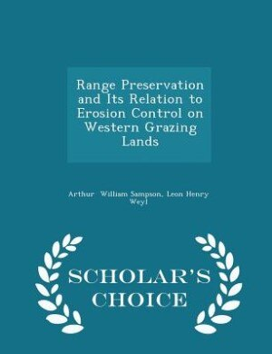 Range Preservation and Its Relation to Erosion Control on Western Grazing Lands - Scholar's Choice Edition by Leon Henry Weyl Arthur William Sampson