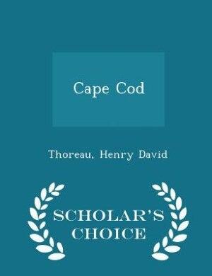 Cape Cod - Scholar's Choice Edition by Thoreau Henry David