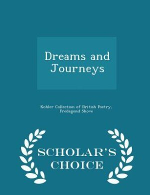 Dreams and Journeys - Scholar's Choice Edition by Kohler Collection Of British Poetry