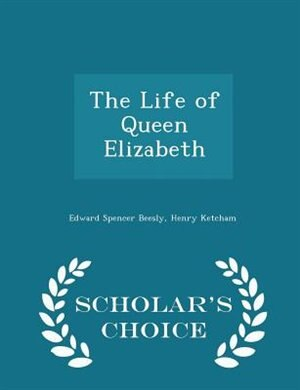 The Life of Queen Elizabeth - Scholar's Choice Edition by Edward Spencer Beesly