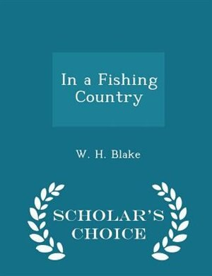 In a Fishing Country - Scholar's Choice Edition by W. H. Blake