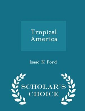 Tropical America - Scholar's Choice Edition by Isaac N Ford