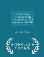 American literature in the colonial and national periods - Scholar's Choice Edition