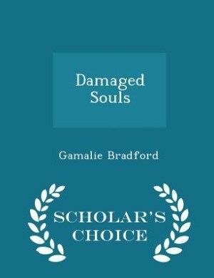Damaged Souls - Scholar's Choice Edition by Gamalie Bradford