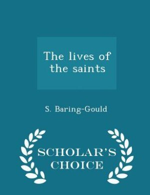 The lives of the saints - Scholar's Choice Edition by S. Baring-Gould