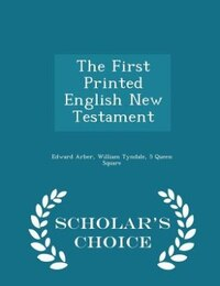 The First Printed English New Testament - Scholar's Choice Edition