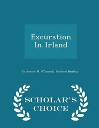 Excurstion In Irland - Scholar's Choice Edition