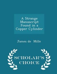 A Strange Manuscript Found in a Copper Cylinder - Scholar's Choice Edition
