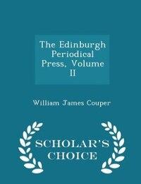 The Edinburgh Periodical Press, Volume II - Scholar's Choice Edition