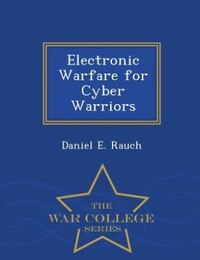 Electronic Warfare for Cyber Warriors - War College Series