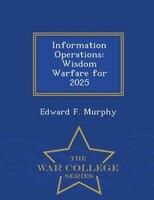 Information Operations: Wisdom Warfare for 2025 - War College Series