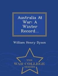 Australia At War: A Winter Record... - War College Series