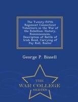 The Twenty-Fifth Regiment Connecticut Volunteers in the War of the Rebellion: History…