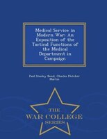 Medical Service in Modern War: An Exposition of the Tactical Functions of the Medical Department in…