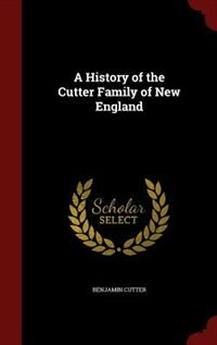 A History of the Cutter Family of New England by Benjamin Cutter