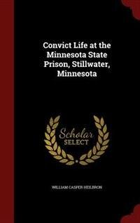 Convict Life at the Minnesota State Prison, Stillwater, Minnesota