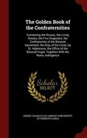 The Golden Book of the Confraternities: Containing the Rosary; the Living Rosary; the Five…