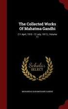 The Collected Works Of Mahatma Gandhi: (11 April, 1910 - 12 July, 1911)., Volume 11