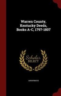 Warren County, Kentucky Deeds, Books A-C, 1797-1807 de Anonymous