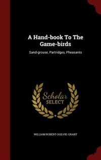 A Hand-book To The Game-birds: Sand-grouse, Partridges, Pheasants