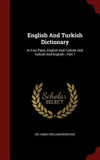 English And Turkish Dictionary: In Two Parts, English And Turkish And Turkish And English--, Part 1