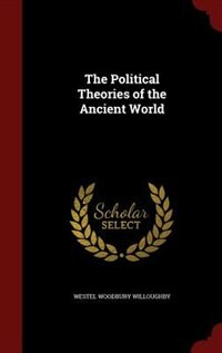 The Political Theories of the Ancient World by Westel Woodbury Willoughby