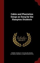 Cabin and Plantation Songs as Sung by the Hampton Students