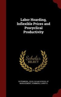 Labor Hoarding, Inflexible Prices and Procyclical Productivity by Julio Rotemberg