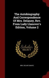 The Autobiography And Correspondence Of Mrs. Delaney, Rev. From Lady Llanover's Edition, Volume 2 by Mrs. Delany (Mary)