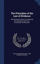 The Principles of the Law of Evidence: With Elementary Rules for Conducting the Examination and…