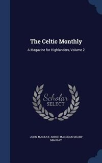 The Celtic Monthly: A Magazine for Highlanders, Volume 2