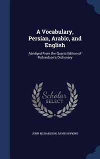 A Vocabulary, Persian, Arabic, and English: Abridged From the Quarto Edition of Richardson's…