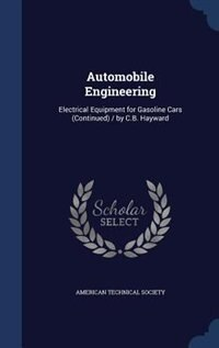 Automobile Engineering: Electrical Equipment for Gasoline Cars (Continued)  / by C B  Hayward