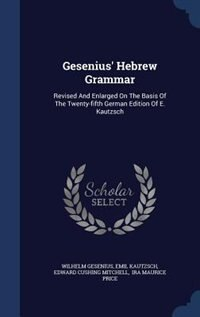 Gesenius' Hebrew Grammar: Revised And Enlarged On The Basis Of The Twenty-fifth German Edition Of E…