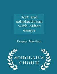Art and scholasticism with other essays  - Scholar's Choice Edition