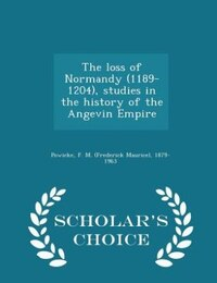 The loss of Normandy (1189-1204), studies in the history of the Angevin Empire  - Scholar's Choice…