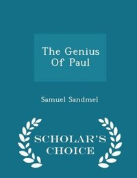 The Genius Of Paul - Scholar's Choice Edition
