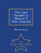 The Last Parallel A Marine S War Journal - War College Series