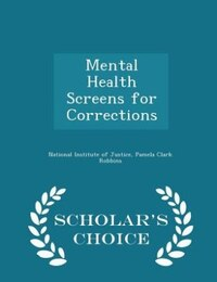 Mental Health Screens for Corrections - Scholar's Choice Edition
