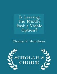 Is Leaving the Middle East a Viable Option? - Scholar's Choice Edition