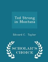 Ted Strong in Montana - Scholar's Choice Edition