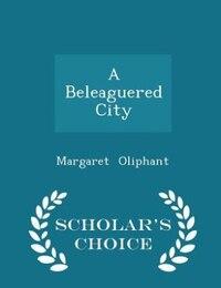 A Beleaguered City - Scholar's Choice Edition