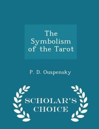 The Symbolism of the Tarot - Scholar's Choice Edition