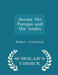 Across the Pampas and the Andes - Scholar's Choice Edition