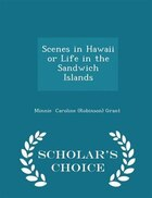 Scenes in Hawaii or Life in the Sandwich Islands - Scholar's Choice Edition