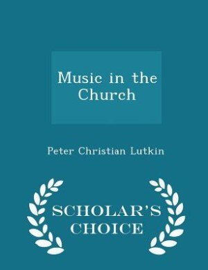 Music in the Church - Scholar's Choice Edition by Peter Christian Lutkin