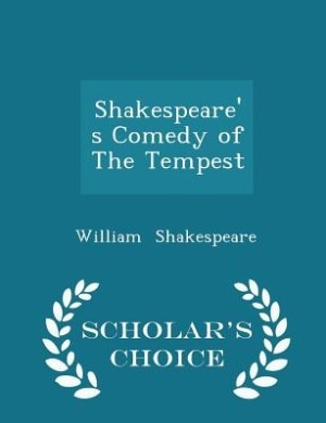Shakespeare's Comedy of The Tempest - Scholar's Choice Edition by William Shakespeare