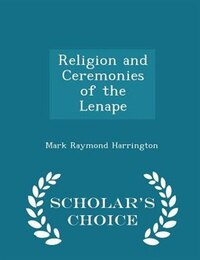 Religion and Ceremonies of the Lenape - Scholar's Choice Edition