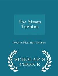 The Steam Turbine - Scholar's Choice Edition