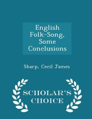 English Folk-Song, Some Conclusions - Scholar's Choice Edition by Sharp Cecil James